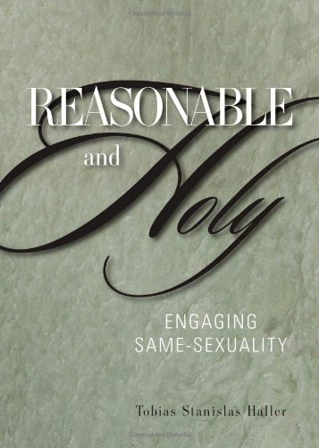 Reasonable and Holy: Engaging Same-Sexuality 9781596271104