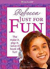 Rebecca Just for Fun: The Make-It, Play-It, Solve-It Book of Fun!