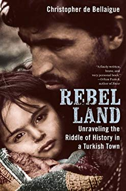 Rebel Land: Unraveling the Riddle of History in a Turkish Town 9781594202520