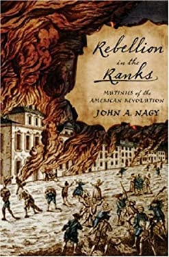 Rebellion in the Ranks: Mutinies of the American Revolution 9781594160554