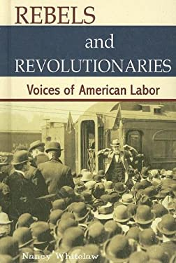 Rebels and Revolutionaries: Voices of American Labor 9781599350370