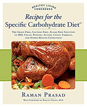 Recipes for the Specific Carbohydrate Diet: The Grain-Free, Lactose-Free, Sugar-Free Solution to IBD, Celiac Disease, Autism, Cystic Fibrosis, and Oth 9781592332823