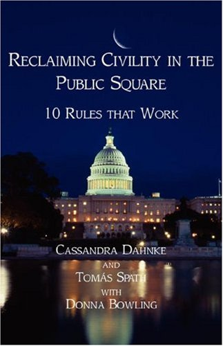 Reclaiming Civility in the Public Square: 10 Rules That Work 9781595941503