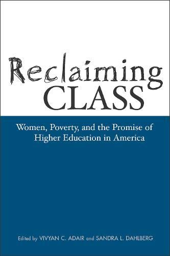 Reclaiming Class: Women, Poverty, and the Promise of Higher Education in America 9781592130221