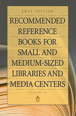 Recommended Reference Books for Small and Medium-Sized Libraries and Media Centers, Volume 31 9781598849158
