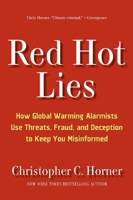 Red Hot Lies: How Global Warming Alarmists Use Threats, Fraud, and Deception to Keep You Misinformed 9781596985384