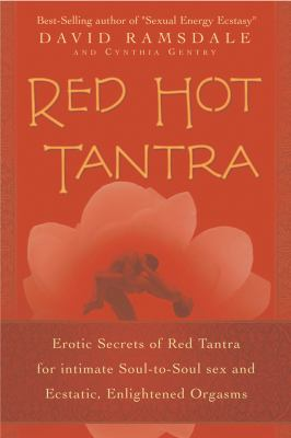 Red Hot Tantra: Erotic Secrets of Red Tantra for Intimate, Soul-To-Soul Sex and Ecstatic, Enlightened Orgasms 9781592330515