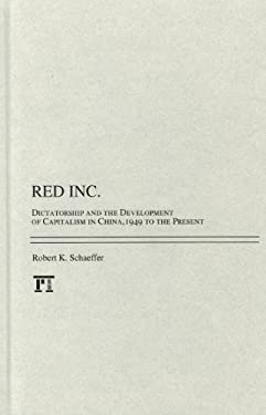 Red Inc.: Dictatorship and the Development of Capitalism in China, 1949 to the Present 9781594517112