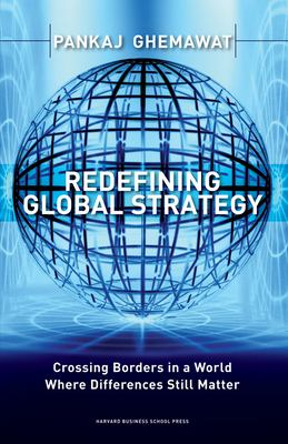 Redefining Global Strategy: Crossing Borders in a World Where Differences Still Matter 9781591398660