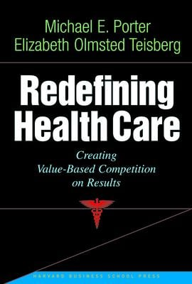 Redefining Health Care: Creating Value-Based Competition on Results 9781591397786