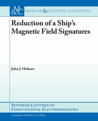 Reduction of a Ship's Magnetic Field Signatures 9781598292480