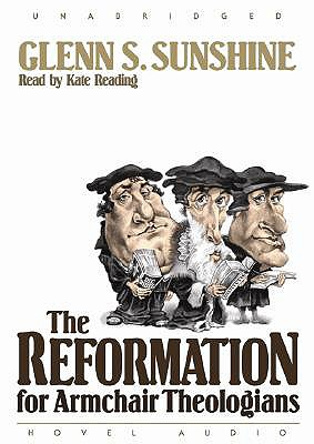 The Reformation for Armchair Theologians 9781596442047