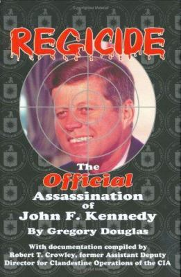 Regicide: The Official Assassination of J.F. Kennedy 9781591482970
