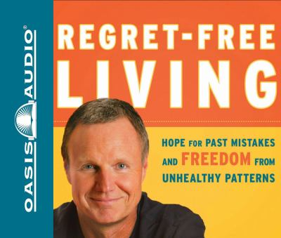 Regret-Free Living: Hope for Past Mistakes and Freedom from Unhealthy Patterns 9781598596250