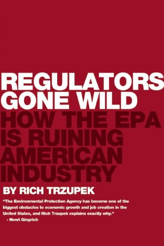 Regulators Gone Wild: How the EPA Is Ruining American Industry 9781594035265