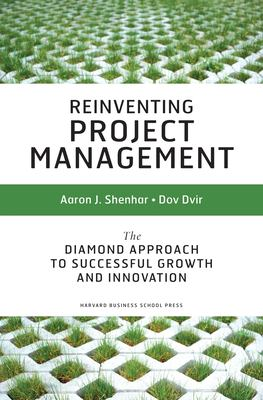 Reinventing Project Management: The Diamond Approach to Successful Growth and Innovation 9781591398004