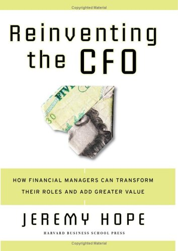 Reinventing the CFO: How Financial Managers Can Transform Their Roles and Add Greater Value 9781591399452