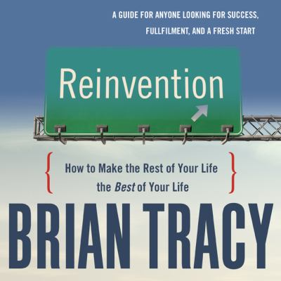 Reinvention: How to Make the Rest of Your Life the Best of Your Life 9781596592711