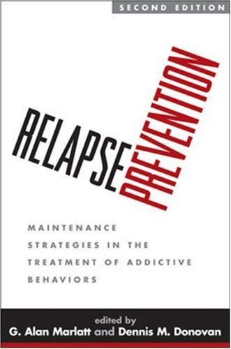 Relapse Prevention: Maintenance Strategies in the Treatment of Addictive Behaviors 9781593856410