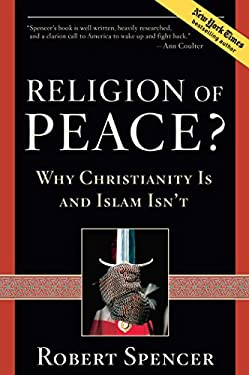 Religion of Peace?: Why Christianity Is and Islam Isn't 9781596985155