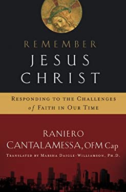 Remember Jesus Christ: Responding to the Challenges of Faith in Our Time 9781593251093