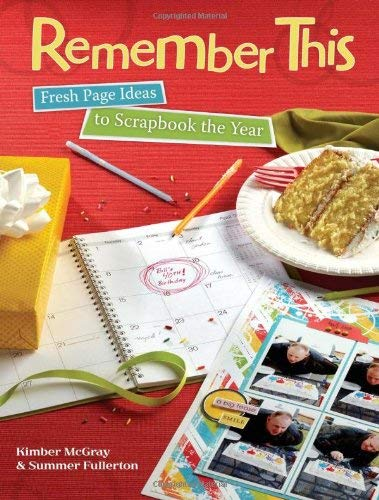 Remember This: Fresh Page Ideas to Scrapbook the Year 9781599630915