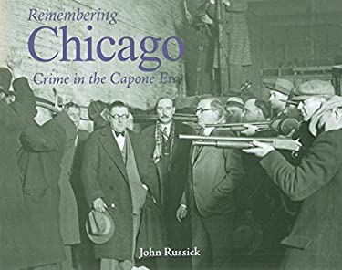 Remembering Chicago: Crime in the Capone Era 9781596526518