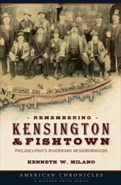 Remembering Kensington & Fishtown: Philadelphia's Riverward Neighborhoods 7318335