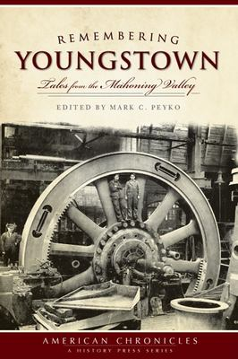 Remembering Youngstown: Tales from the Mahoning Valley 9781596297081