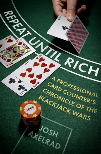 Repeat Until Rich: A Professional Card Counter's Chronicle of the Blackjack Wars 9781594202476