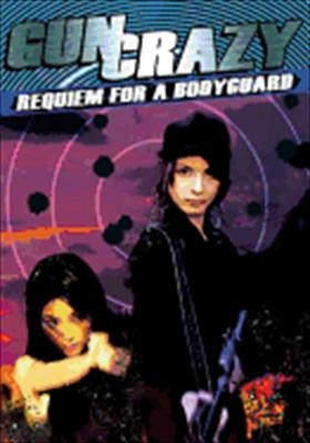 Requiem for a Bodyguard: Gun Crazy