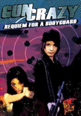 Requiem for a Bodyguard: Gun Crazy