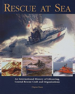 Rescue at Sea: An International History of Lifesaving, Coastal Rescue Craft and Organisations 9781591147138