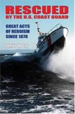 Rescued by the United States Coast Guard: Great Acts of Heroism Since 1878 9781591146254