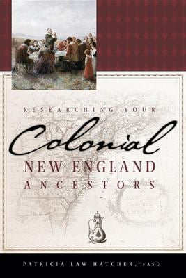 Researching Your Colonial New England Ancestors 9781593312992