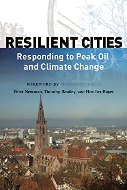Resilient Cities: Responding to Peak Oil and Climate Change 9781597264983