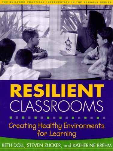 Resilient Classrooms: Creating Healthy Environments for Learning 9781593850012