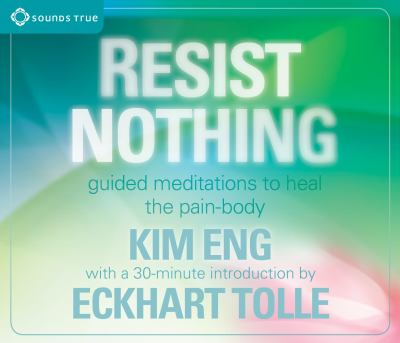 Resist Nothing: Guided Meditations to Heal the Pain-Body 9781591797814