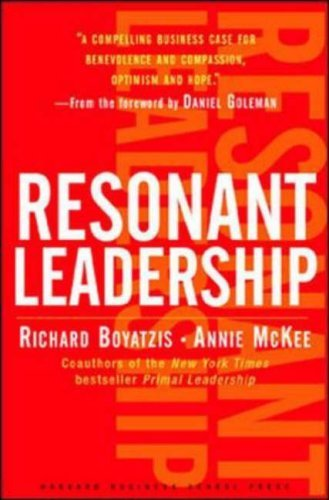 Resonant Leadership: Renewing Yourself and Connecting with Others Through Mindfulness, Hope, and Compassion 9781591395638