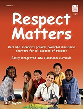 Respect Matters: Real Life Scenarios Provide Powerful Discussion Starters for All Aspects of Respect 9781596470569