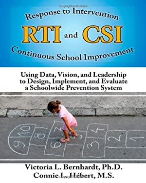 Response to Intervention (Rti) and Continuous School Improvement (Csi): Using Data, Vision, and Leadership to Design, Implement, and Evaluate a School 9781596671744