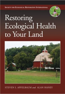 Restoring Ecological Health to the Land: Assisting Nature on the Farm and in the City 9781597265720
