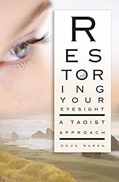 Restoring Your Eyesight: A Taoist Approach 9781594771507