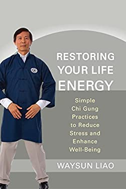 Restoring Your Life Energy: Simple Chi Gung Practices to Reduce Stress and Enhance Well-Being 9781590309964