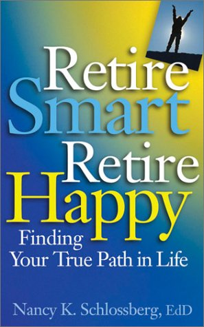 Retire Smart, Retire Happy: Finding Your True Path in Life 9781591470397