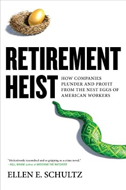 Retirement Heist: How Companies Plunder and Profit from the Nest Eggs of American Workers 9781591843337
