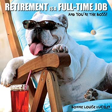 Retirement Is a Full-Time Job: And Your're the Boss! 9781595438430