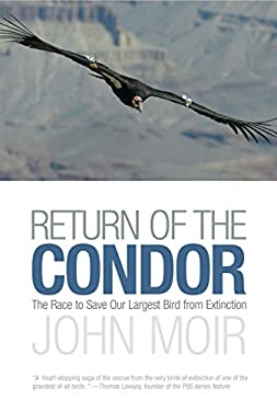 Return of the Condor: The Race to Save Our Largest Bird from Extinction 9781592289493