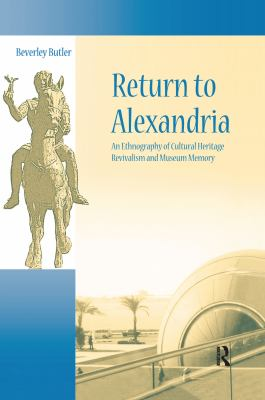 Return to Alexandria: An Ethnography of Cultural Heritage Revivalism and Museum Memory 9781598741902