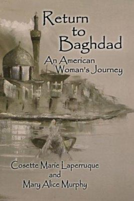 Return to Baghdad: An American Woman's Journey 9781592869770